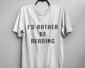 Id rather be reading T shirt with saying Funny TShirts Teen Graphic Tees for Women mens T-Shirts bookworm gift for her him