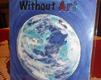 """9""""x12"""" The Earth Without Art Is Just Eh Print"""
