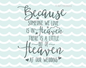 Heaven SVG Because Someone we Love is in Heaven SVG. Cricut Explore & more. Cut or Print. Heaven At Our Wedding Loss Love Wedding Quote SVG