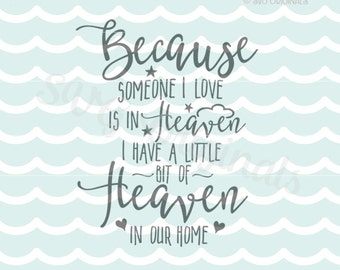 Customer Request: Because Someone I Love is in Heaven SVG. Cricut Explore and more. Cut or Print. Heaven In Our Home Loss Mourning  SVG