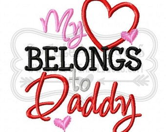 Valentine Embroidery design 4x4 5x7 6x10 My heart belongs to Daddy, Embroidery sayings, applique heart, socuteappliques, Fathers Day