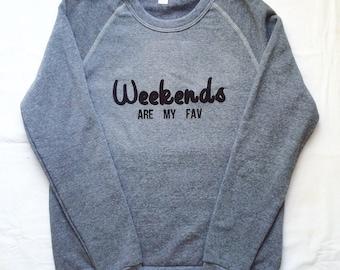 Weekends Are My Fav sweatshirt