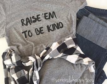 Raise 'Em To Be Kind Keepsake Tee. Women's Cut Tee