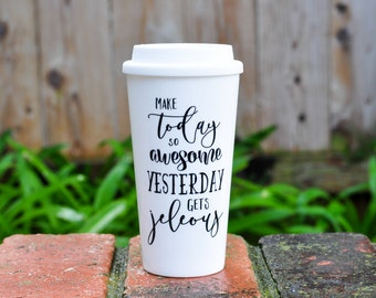 Make Today so Awesome that Yesterday Gets Jealous | Plastic - Double Walled Insulated Travel Mug | 16oz | Inspiration Quote | Coffee Lover