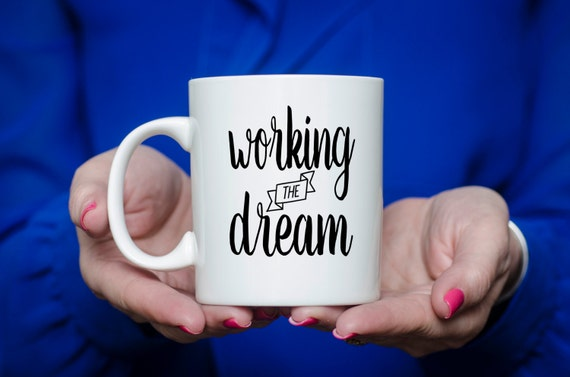 Working The Dream | Inspirational Gift | Message Mugs | 11 oz.
