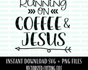 Running on Coffee & Jesus SVG Cutting File - Instant Download of Vector Files