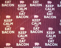 Keep Calm and Eat Bacon - Cotton Fabric - By the Fat Quarter, Half-Yard or Yard