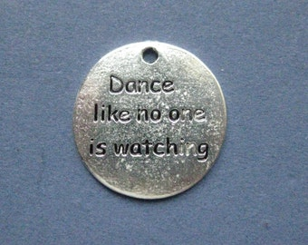 5 Dance Like No One Is Watching Charms - Dance Like No One Is Wathcing Pendants - Message Charms - Antique Silver - 25mm -- (No.78-11138)