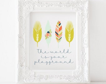 The world is your playground - Printable, the world is your playground print, feathers printable, feathers print, colorful feathers decor