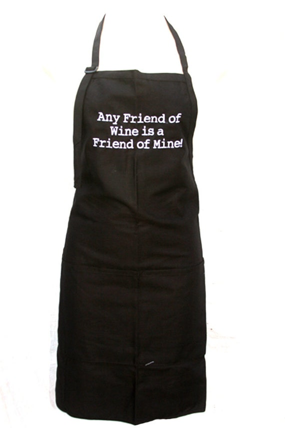 Any friend of Wine is a Friend of Mine! (Adult Apron in Various Colors)