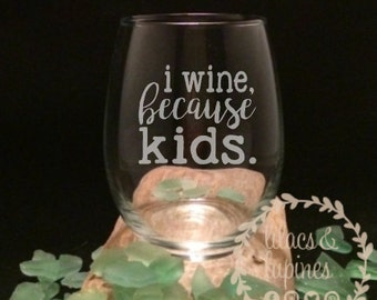 I Wine Because Kids Etched Wine Glass | Cause Kids Wine Glass | Etched Mom Stemless Wine Glass Stemless Mom Wine Glass Mommy Juice