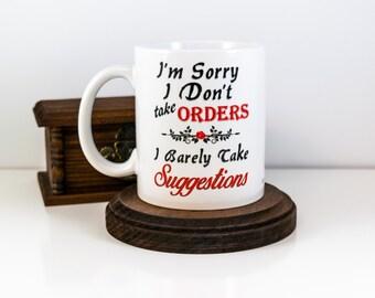 Valentines Gift for the Office | I'm Sorry I Don't Take Orders | I Barely Take Suggestions | Rude Mug | Sassy Mug | Sarcastic Coffee Mug