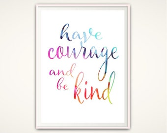 Have Courage and Be Kind Print - Printable Typographic Print, Wall Art, Be Kind Sign, Inspiring Quote Print, Watercolor Inspirational Print