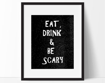 Halloween Printable, Eat Drink and Be Scary, 5 x 7, 8 x 10, Black Halloween Art, Black Halloween Decor, Halloween Home Decor Print.