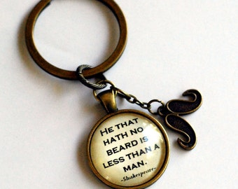 """Shakespeare quote, """"He that hath no beard is less than a man.""""  Keychain. Much ado about nothing. Gift for Men, Dad, Boyfriend"""