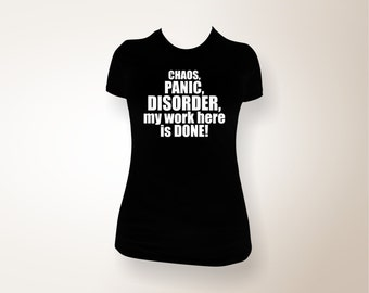 Chaos, Panic, Disorder, my work here is done Women's Funny T-shirt, funny shirt, funny tee,