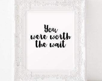 Kids wall art Printable art You were worth the wait INSTANT DOWNLOAD Typography wall art Quote poster print Nursery art Childrens room decor