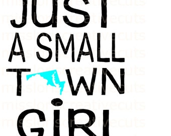 Just a small town girl Maryland SVG Cut file  Cricut explore file Car decalscrapbook vinyl decal wood sign t shirt cricut cameo
