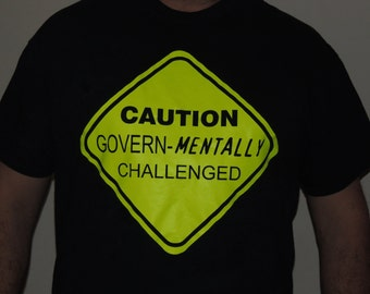 """Govern""""mentally"""" challenged t-shirt"""