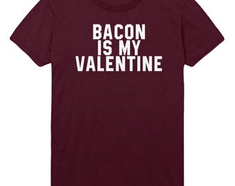 Bacon Is My Valentine Tshirt Mens Womens T shirt Top STP85