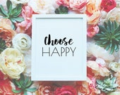 Choose Happy Sign,  Inspirational Quote, Motivational  Quote Printable, Typographical Quote Wall Art, Instant Download, QMP002-002