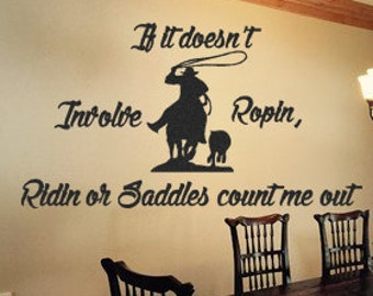 Cowboy Decal If It Doesn't  Involve Ropin Ridin or Saddles Count Me Out Decal Cowboy Quote Country Decal Cowboy Vinyl Wall Decal Sticker