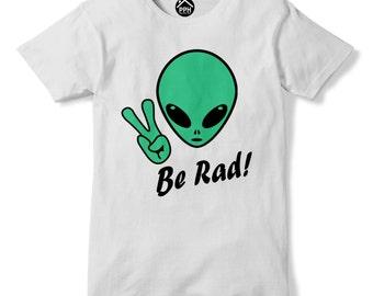 Alien Be Rad Funny T Shirt Space Galaxy Geek Dork Nasa Tshirt Top Hipster 327