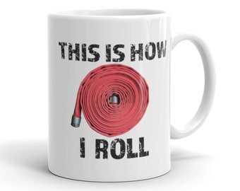 This is how I roll Firefighter Mug, Gift for Firefighter, Fireman Gifts, Firefighter Wife, Fire Department Gift, Firefighter Gift Ideas