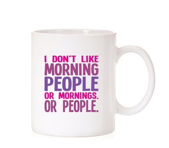 I Don't Like Morning People Or Mornings Or People | Funny Mug | I Hate Mornings and People Mug | Office Gift Mug | Co-Worker Mug