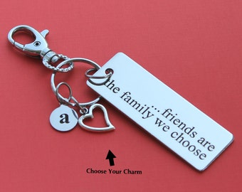 Personalized Friends Key Chain Friends are the Family We Choose Stainless Steel Customized with Your Charm & Initial -K130