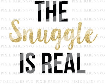 The Snuggle Is Real SVG, Newborn SVG, Baby SVG, Baby Girl svg, Cutting File, Cricut svg, Silhouette svg, Cutting File, heat transfer vinyl