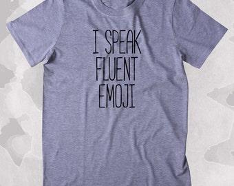 I Speak Fluent Emoji Shirt Texting Messenger Social Media Lover Clothing Tumblr T-shirt