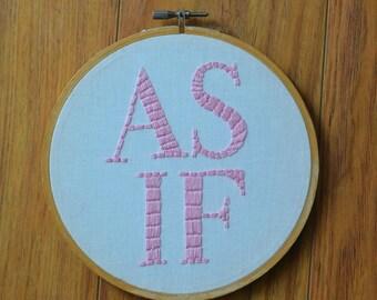 AS IF hand embroidery hoop art. 6 inch hoop.