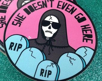 She Doesn't Even Go Here - Vinyl Bumper Sticker