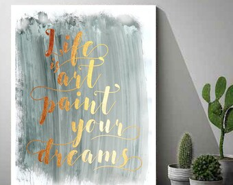 Motivational Printables, Life Is Art Paint Your Dreams,Motivational Poster, Gold Foil Printable, Inspiring Wall Art, Typographic Print,