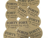 40th Birthday Stickers - Round 1 1/2 Inch Handmade Stickers, Forty the Ultimate F-word, Kraft Brown or Choice of Color, Set of 12
