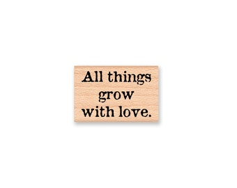 All things grow with love~Rubber Stamp~Wedding~Children and Gardens~Teacher and Mother Stamp~Wood mounted stamp~Mountainside Crafts (35-45)