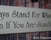 Always Stand For What is Right Even if You Are Standing Alone Wooden Sign - Inspirational Sign - Motivational Decor