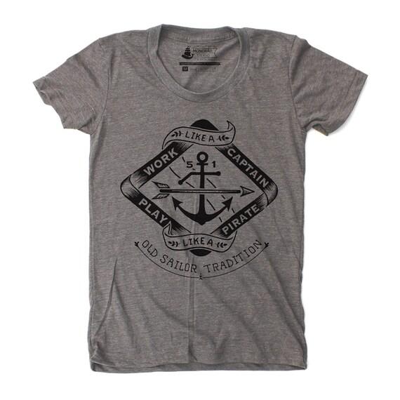 Women Shirt Play Like A Pirate - Sailor Graphic Tee, Work Like A Captain T-Shirt, American Apparel TShirt