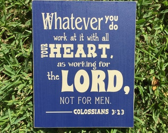 Whatever You Do Work At It With All Your Heart Colossians 3:23 Custom Wood Sign ~ Bible Verse Sign ~ Colossians Sign ~ Scripture Wall Art