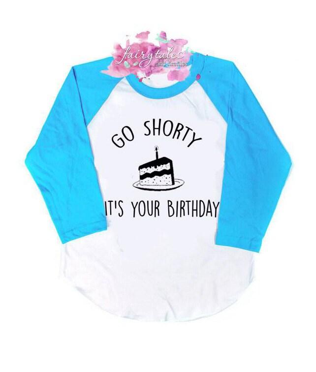 Birthday Shirt Go Shorty Its Your Birthday Shirt Toddler