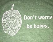 Don't Worry Be Hoppy Screen Printed T-Shirt Green Heather