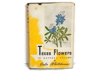 Texas Flowers in Natural Colors 1948 Vintage Book, Texas Wild Flowers Reference Book, Illustrated Hardback Book by Dr. Eula Whitehouse