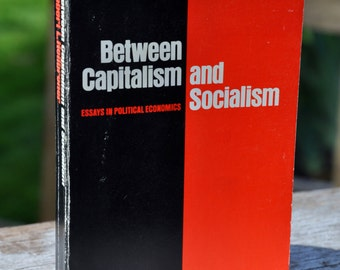 Between Capitalism and Socialism by Robert L. Heilbroner, Essays in Political Economics 1970 Vintage Books, economic and political science