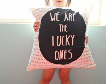 We Are the Lucky Ones Printed Pillow Cover, Nursery Decor, Gender Neutral, Baby Girl or Baby Boy, Tribal May Customize