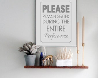 Printable Funny Bathroom art, Funny Bathroom printable, please remain seated during the entire performance, bathroom wall art