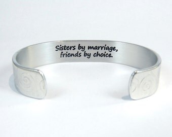 """Sister In Law Gift - Sisters by marriage, friends by choice. - Maid of Honor Gift / Birthday Gift - 1/2"""" hidden message cuff bracelet"""