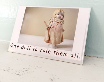 "China Doll Humor Photo Fridge Magnet ""One Doll To Rule Them All"" Silly Claudia Dolly"
