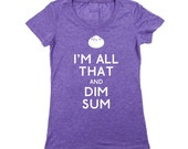 I'm all that and Dim Sum women's t-shirt, foodie t-shirt, chef shirt, chinese tee, asian t-shirt dim sum tshirt, funny food t-shirt dumpling
