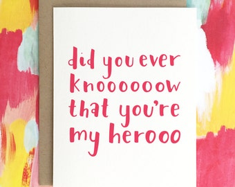 My Hero | Funny Valentine's Day | Love | Friend | Birthday | Hand Lettered | Anniversary | Mother's Day | Father's Day | Thank You